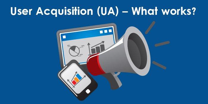 User Acquisition (UA) – What works - Digital & Affiliate Marketing International Expo